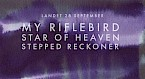 My Riflebird, Star of Heaven, Stepped Reckoner